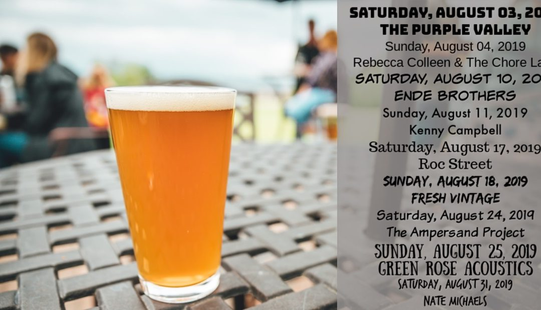 Join us for Free Live music from 1-4 pm on: Saturday, August 03, 2019 The Purple Valley Sunday, August 04, 2019 Rebecca Colleen & The Chore Lads Saturday, August 10, 2019 Ende Brothers Sunday, August 11, 2019 Kenny Campbell Saturday, August 17, 2019 Roc Street Sunday, August 18, 2019 Fresh Vintage Saturday, August 24, 2019 The Ampersand Project Sunday, August 25, 2019 Green Rose Acoustics Saturday, August 31, 2019 Nate Michaels