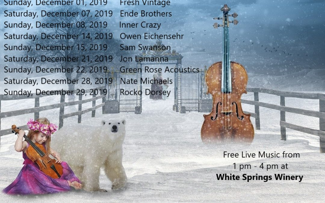 December 2019 Live Music Schedule at White Springs Winery: Sunday, December 01, 2019 Fresh Vintage Saturday, December 07, 2019 Ende Brothers Sunday, December 08, 2019 Inner Crazy Saturday, December 14, 2019 Owen Eichensehr Sunday, December 15, 2019 Sam Swanson Saturday, December 21, 2019 Jon Lamanna Sunday, December 22, 2019 Green Rose Acoustics Saturday, December 28, 2019 Nate Michaels Sunday, December 29, 2019 Rocko Dorsey